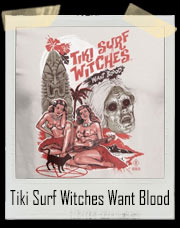 Tiki Surf Witches Want Blood T-Shirt