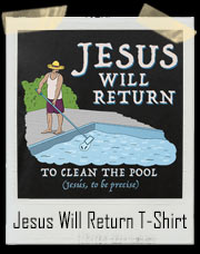 Jesus Will Return To Clean The Pool T-Shirt