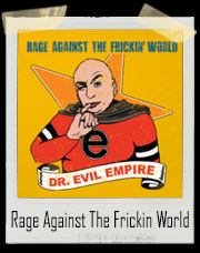 Rage Against The Frickin World Parody T-Shirt