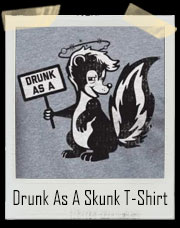 Drunk As A Skunk T-Shirt