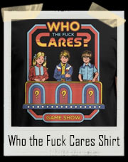 Who the Fuck Cares T-Shirt