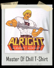 Master Of Chill - Alright Alright Alright T-Shirt