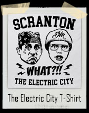 Scranton What - The Electric City Parody T-Shirt