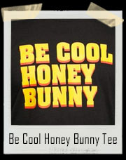 Be Cool Honey Bunny T-Shirt