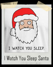 I Watch You Sleep Creepy Santa T-Shirt