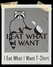 I Eat What I Want Raccoon T-Shirt