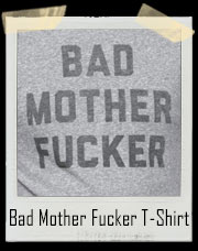 Bad Mother Fucker T-Shirt