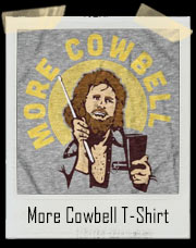 More Cowbell Parody T-Shirt