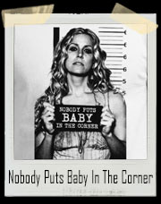 Nobody Puts Baby In The Corner T-Shirt