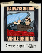 I Always Signal While Driving T-Shirt
