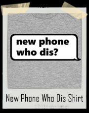 New Phone Who Dis? T-Shirt