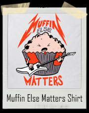Rockstar Muffin Else Matters T-Shirt