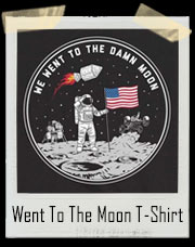 We Went To The Damn Moon T-Shirt
