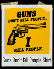 Guns Don't Kill People - I Kill People T-Shirt