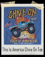 This Is America Chive On Monster Truck T-Shirt