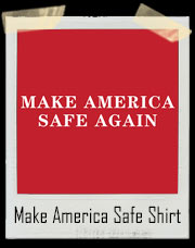 Make America Safe Again T-Shirt