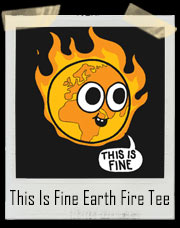 This Is Fine Earth Fire T-Shirt