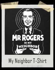Mr Rogers Is My Neighbor Homeboy T-Shirt