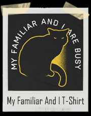 My Familiar And I Are Busy T-Shirt