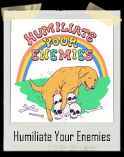Humiliate Your Enemies T-Shirt