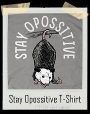 Stay Opossitive Possum T-Shirt