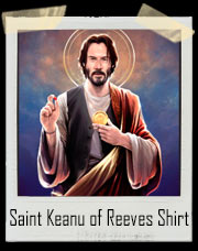 Keanu Reeves - Saint Keanu of Reeves T-Shirt