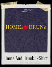 Home And Drunk T-Shirt