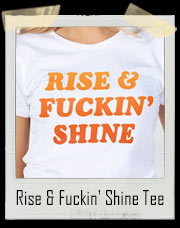 Rise And Fuckin' Shine T-Shirt