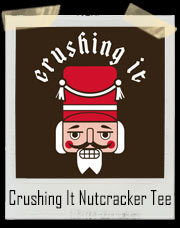 Crushing It Nutcracker T-Shirt