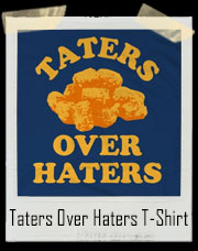Taters Over Haters T-Shirt