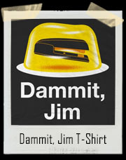 Dammit, Jim T-Shirt