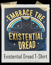 Embrace The Existential Dread Cat T-Shirt