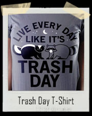 Live Every Day Like It's Trash Day T-Shirt