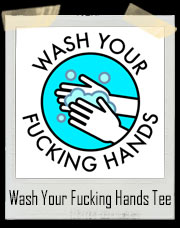 Wash Your Fucking Hands T-Shirt