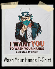 Uncle Sam Wants You To Wash Your Hands T-Shirt