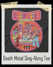 Death Metal Sing-Along T-Shirt