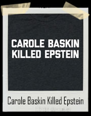 That Bitch Carole Baskin Killed Epstein T-Shirt