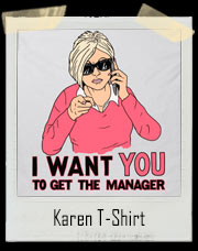 Karen - I Want You To Get The Manager T-Shirt
