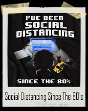 I've Been Social Distancing Since The 80's T-Shirt