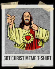 Got Christ Meme T-Shirt