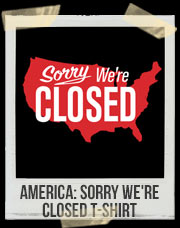 America: Sorry We're Closed T-Shirt