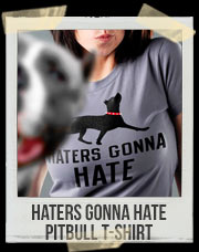 Haters Gonna Hate Pitbull T-Shirt