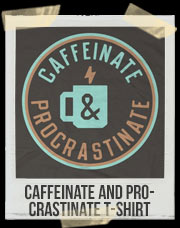 Caffeinate And Procrastinate T-Shirt