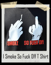 I Smoke So Fuck Off T Shirt