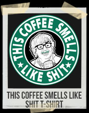 This Coffee Smells Like Shit T-Shirt
