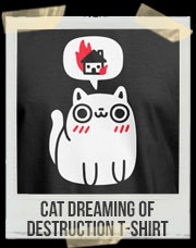 Cat Dreaming Of Destruction T-Shirt