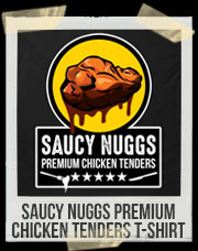 Saucy Nuggs Premium Chicken Tenders T-Shirt