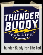 Thunder Buddy For Life Song - Ted T-Shirt