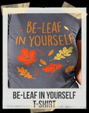 Be-Leaf In Yourself T-Shirt