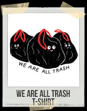 We Are All Trash T-Shirt